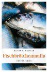 Fischbrötchenmafia, Kriminalroman von Oliver Wachlin